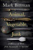 Animal, Vegetable,Junk: A History of Food Jacket Cover